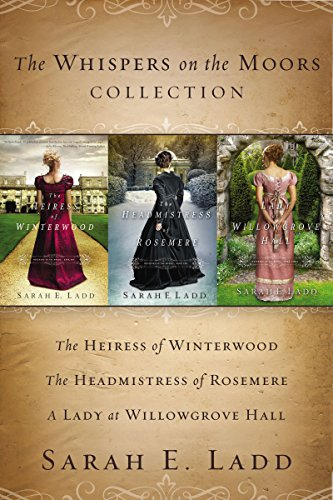 The Whispers on the Moors Collection: The Heiress of Winterwood, The Headmistress of Rosemere, A Lady at Willowgrove Hall by [Sarah E. Ladd]